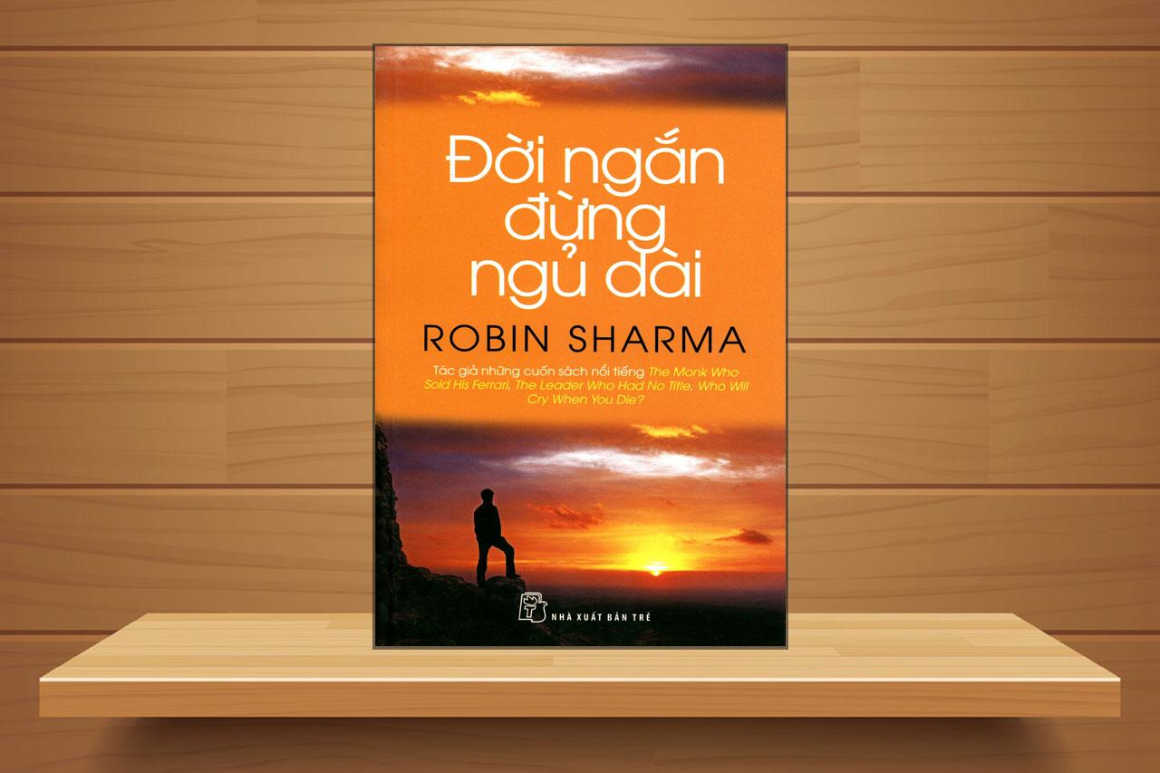 Tóm tắt & review sách Đời ngắn đừng ngủ dài - Robin Sharma - p1