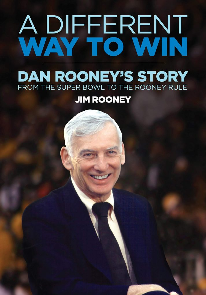 A Different Way to Win Dan Rooney's Story from the Super Bowl to the Rooney Rule