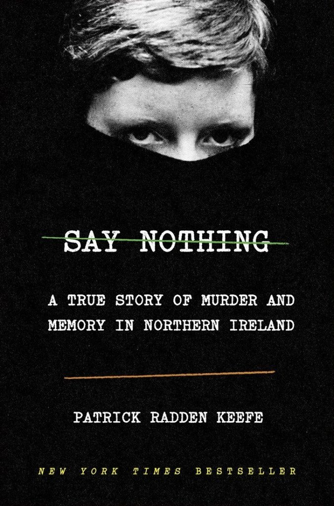 Say Nothing A True Story of Murder and Memory in Northern Ireland