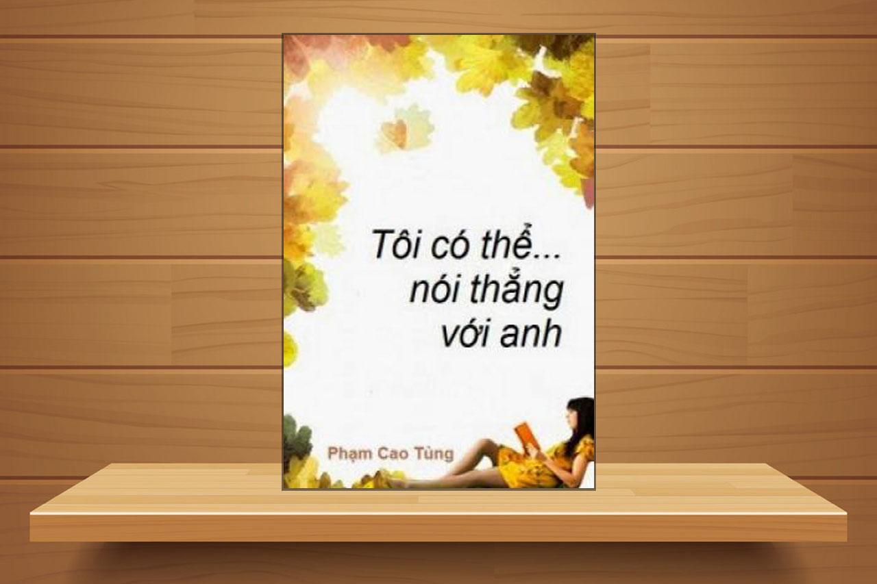 Tóm tắt & Review sách Tôi có thể nói thẳng với anh – Phạm Cao Tùng