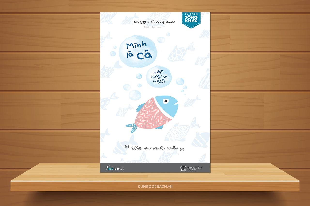 Tóm tắt & Review sách Mình là cá, việc của mình là bơi – Takeshi Furukawa