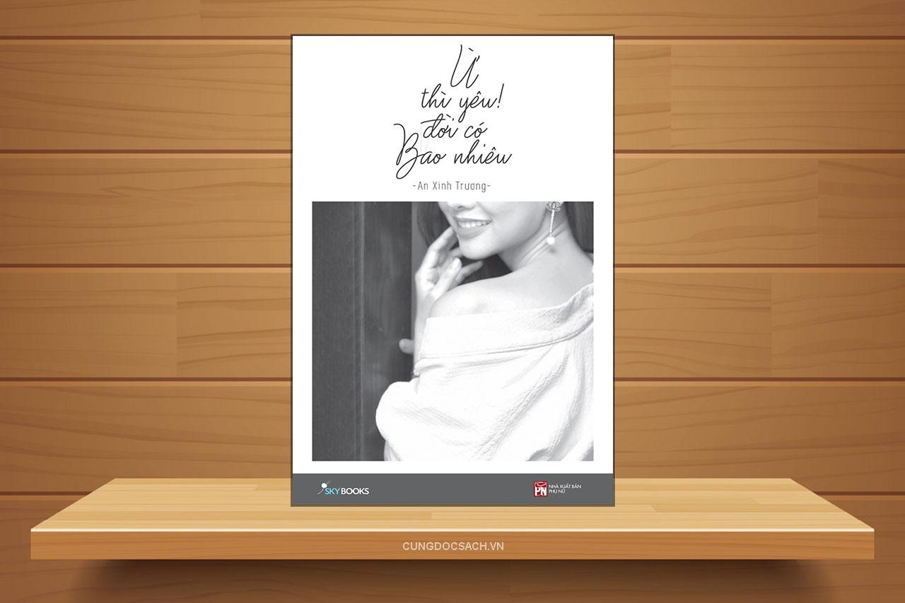 Tóm tắt & Review sách Ừ thì yêu! Đời có bao nhiêu – An Xinh Trương