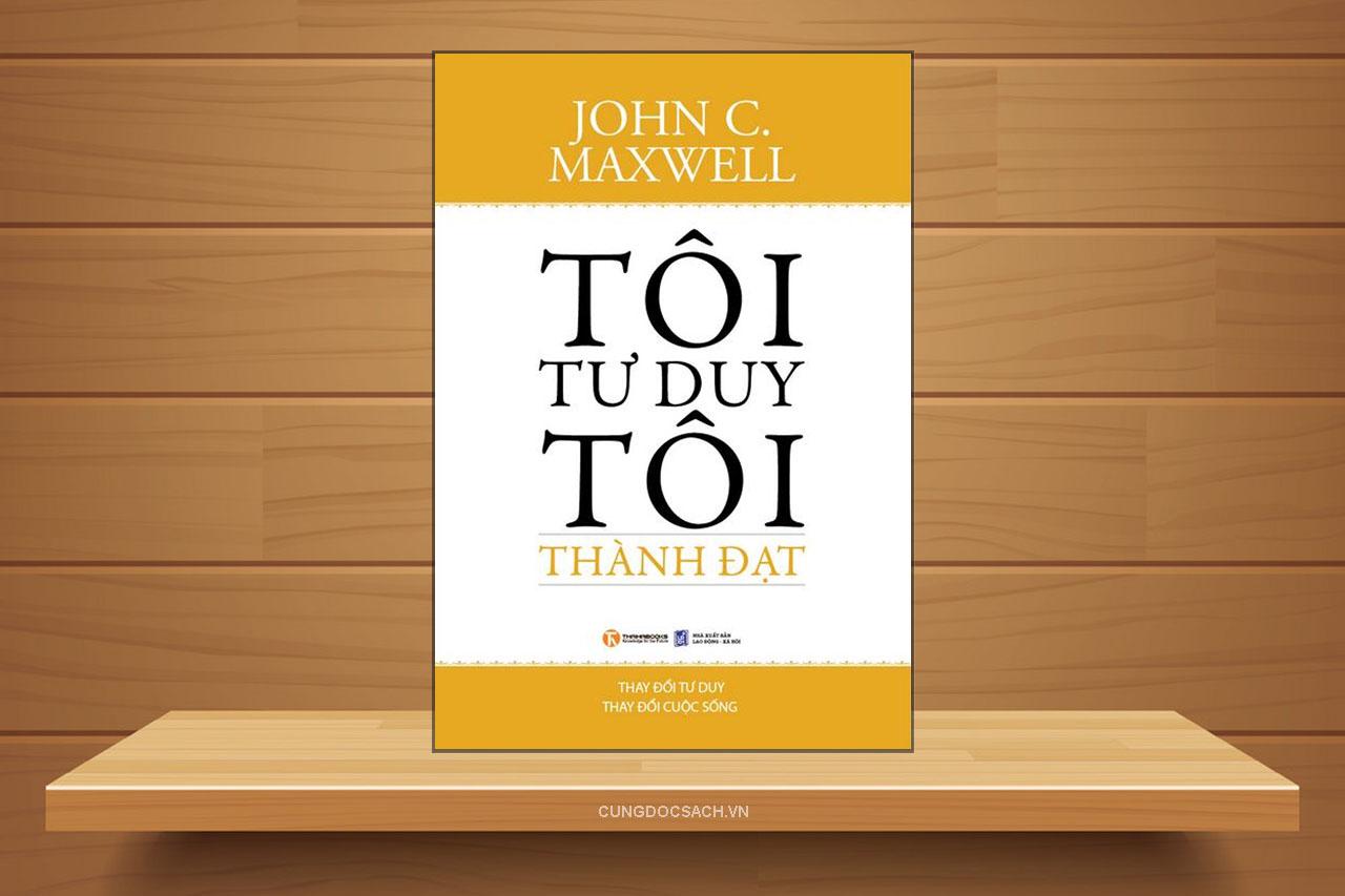 Tóm tắt & Review sách Tôi tư duy tôi thành đạt – John C. Maxwell