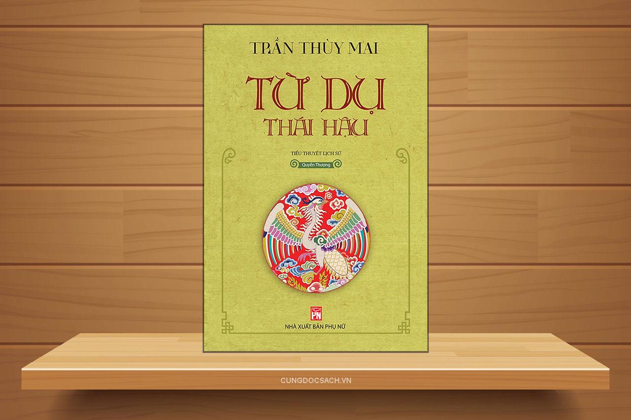 Tóm tắt & Review tiểu thuyết Từ Dụ thái hậu – Trần Thùy Mai