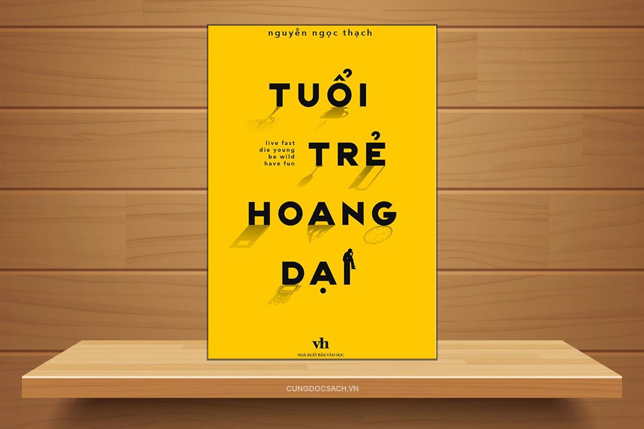 Tóm tắt & Review sách Tuổi trẻ hoang dại – Nguyễn Ngọc Thạch