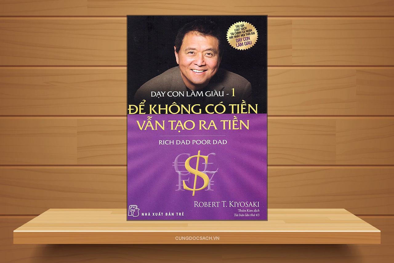 Tóm tắt & Review sách Dạy con làm giàu (tập 1) – Để không có tiền vẫn tạo ra tiền – Robert T. Kiyosaki