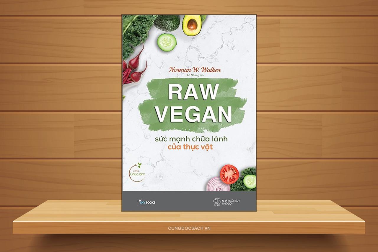 Tóm tắt & Review sách Raw vegan – Sức mạnh chữa lành của thực vật – Norman W. Walker